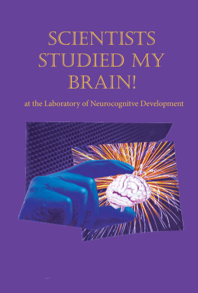 """Title page with the test """"Scientists studied my brain! at the Laboratory of Neurocognitive Development"""", over a purple background with an image of a blue-gloved hand holding a miniature brain with rays of light shooting out."""